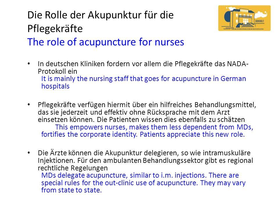 Die Rolle der Akupunktur für die Pflegekräfte The role of acupuncture for nurses In deutschen Kliniken fordern vor allem die Pflegekräfte das NADA- Pr