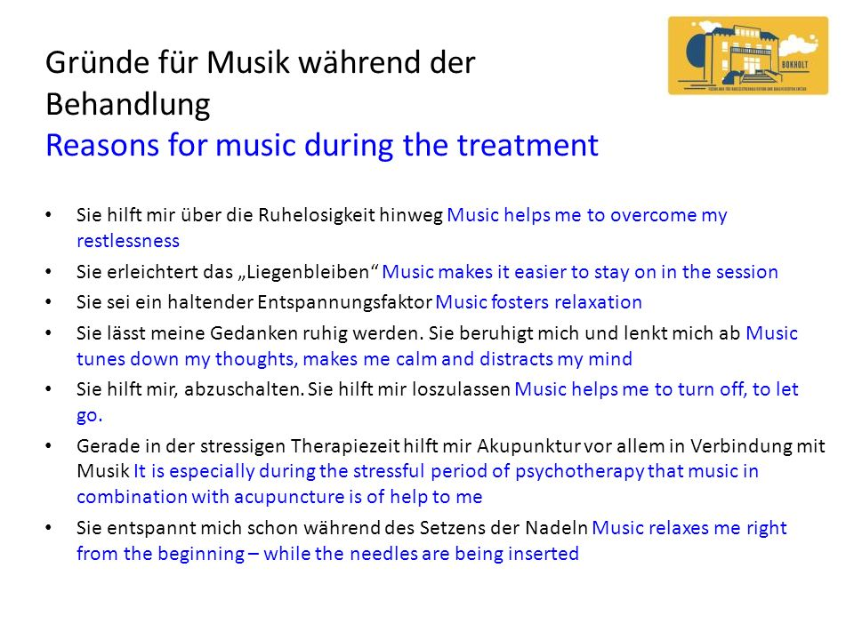Gründe für Musik während der Behandlung Reasons for music during the treatment Sie hilft mir über die Ruhelosigkeit hinweg Music helps me to overcome
