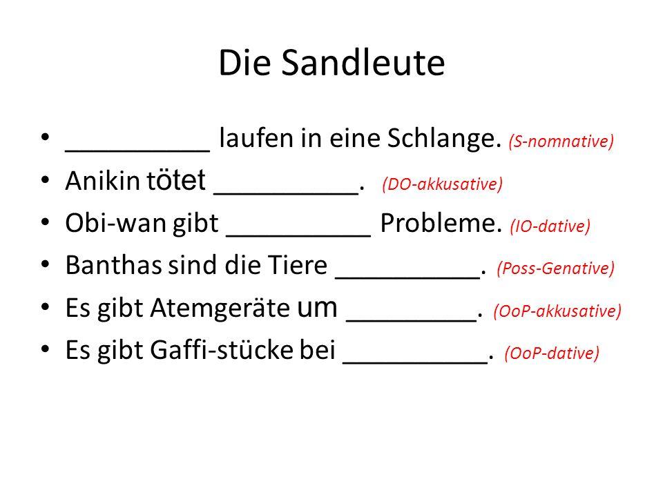 Die Sandleute __________ laufen in eine Schlange. (S-nomnative) Anikin t ötet __________.