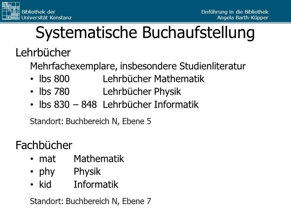 Einführung in die Bibliothek Angela Barth-Küpper Bibliothek der Universität Konstanz Systematische Buchaufstellung Lehrbücher Mehrfachexemplare, insbe