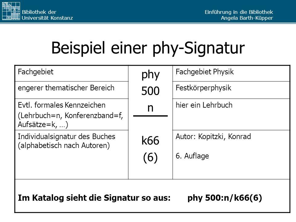 Einführung in die Bibliothek Angela Barth-Küpper Bibliothek der Universität Konstanz Beispiel einer phy-Signatur Fachgebiet phy 500 n k66 (6) Fachgebi