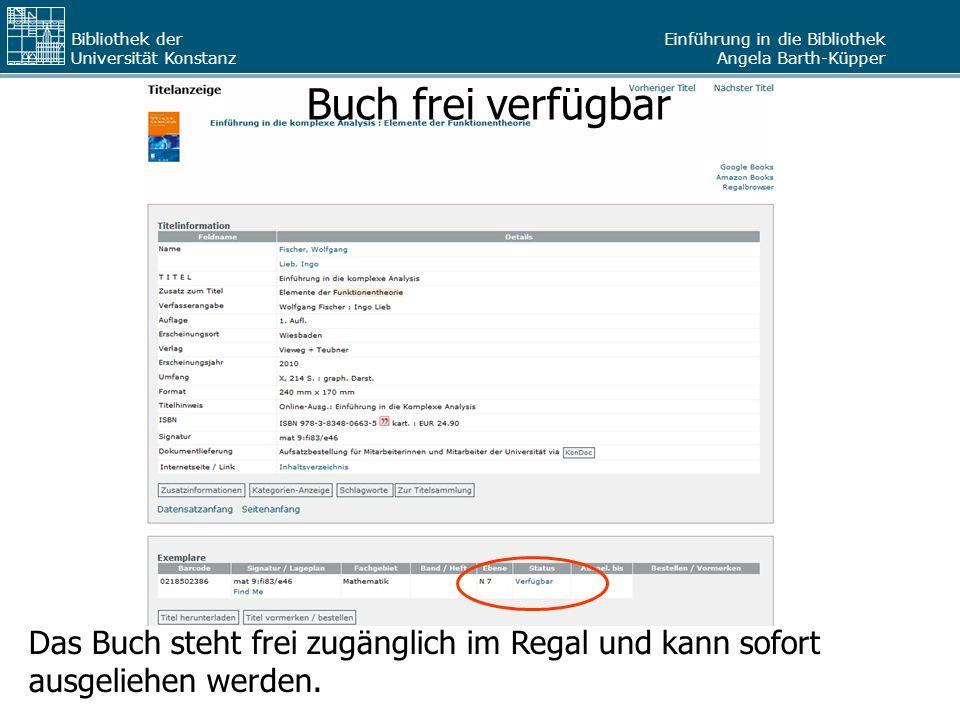 Einführung in die Bibliothek Angela Barth-Küpper Bibliothek der Universität Konstanz Das Buch steht frei zugänglich im Regal und kann sofort ausgelieh