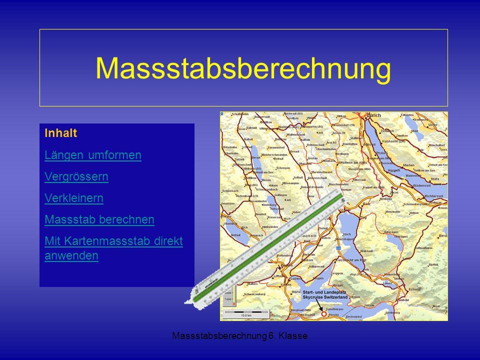 Massstabsberechnung 6. Klasse Inhalt Längen umformen Vergrössern Verkleinern Massstab berechnen Mit Kartenmassstab direkt anwenden Massstabsberechnung
