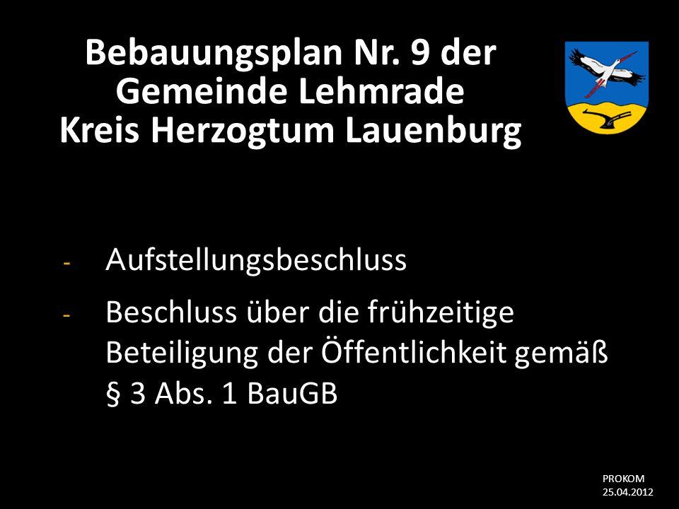 Bebauungsplan Nr. 9 der Gemeinde Lehmrade Kreis Herzogtum Lauenburg - A ufstellungsbeschluss - Beschluss über die frühzeitige Beteiligung der Öffentli