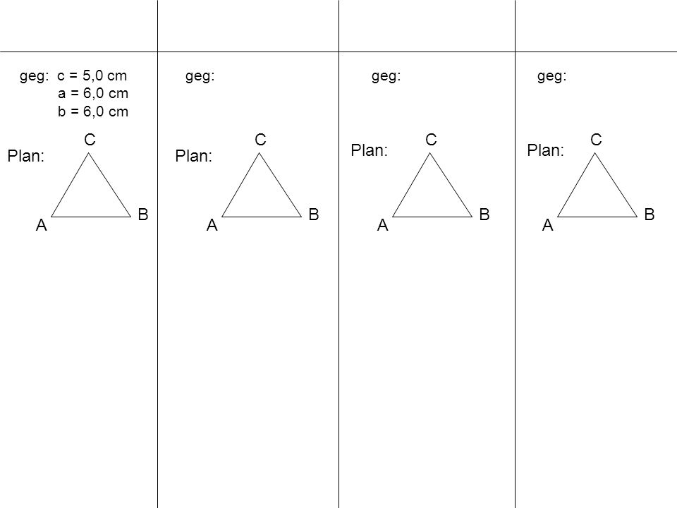 geg: c = 5,0 cm a = 6,0 cm b = 6,0 cm A B C geg: A B C A B C A B C Plan: