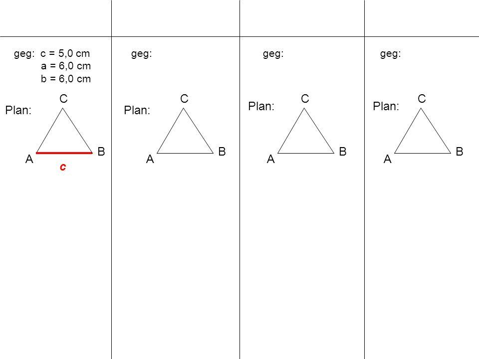 geg: c = 5,0 cm a = 6,0 cm b = 6,0 cm A B C geg: A B C A B C A B C Plan: c