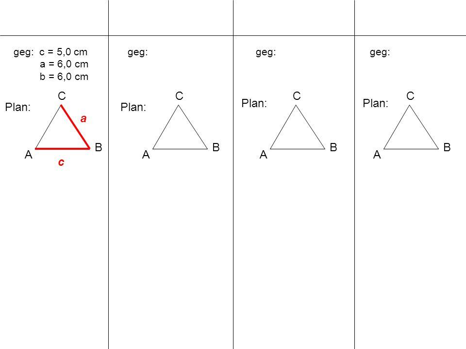 geg: c = 5,0 cm a = 6,0 cm b = 6,0 cm A B C geg: A B C A B C A B C Plan: c a