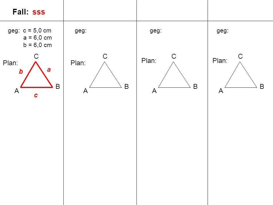 geg: c = 5,0 cm a = 6,0 cm b = 6,0 cm A B C geg: A B C A B C A B C Plan: c a b Fall: sss