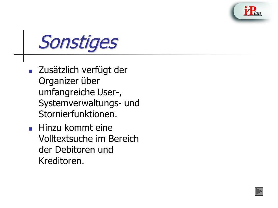Sonstiges Zusätzlich verfügt der Organizer über umfangreiche User-, Systemverwaltungs- und Stornierfunktionen. Hinzu kommt eine Volltextsuche im Berei
