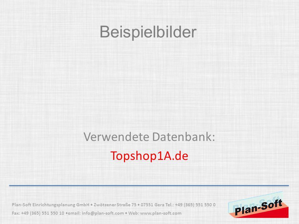 Beispielbilder Verwendete Datenbank: Topshop1A.de Plan-Soft Einrichtungsplanung GmbH Zwötzener Straße 75 07551 Gera Tel.: +49 (365) 551 550 0 Fax: +49
