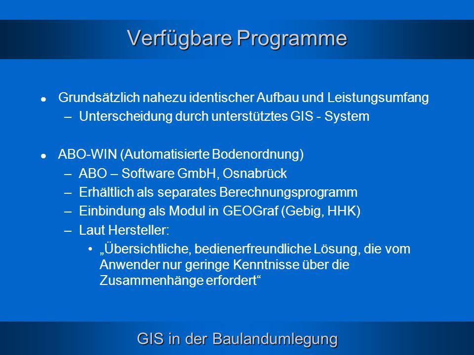 GIS in der Baulandumlegung Verfügbare Programme Grundsätzlich nahezu identischer Aufbau und Leistungsumfang –Unterscheidung durch unterstütztes GIS -