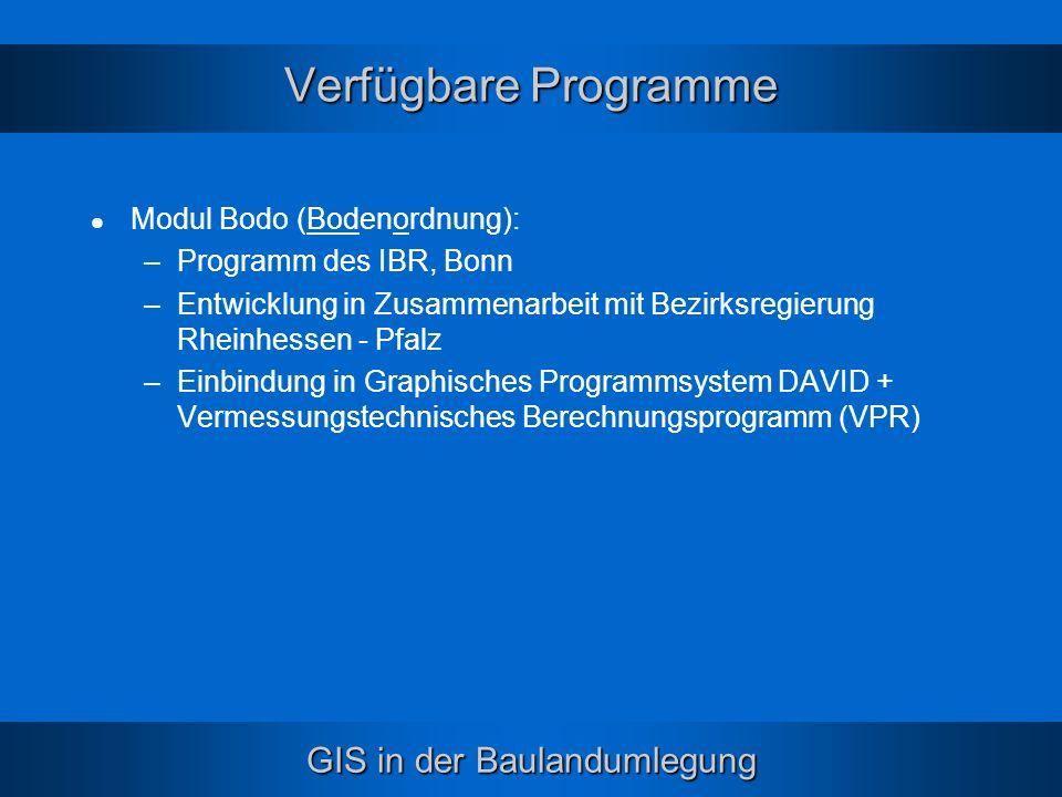 GIS in der Baulandumlegung Verfügbare Programme Modul Bodo (Bodenordnung): –Programm des IBR, Bonn –Entwicklung in Zusammenarbeit mit Bezirksregierung