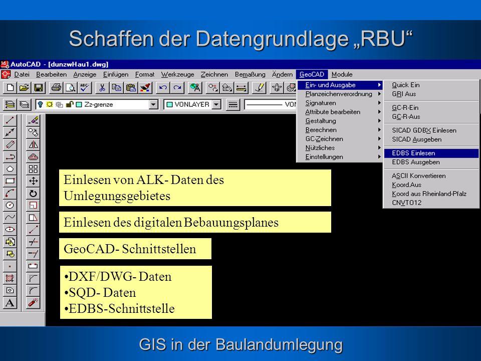 GIS in der Baulandumlegung Schaffen der Datengrundlage RBU DXF/DWG- Daten SQD- Daten EDBS-Schnittstelle GeoCAD- Schnittstellen Einlesen von ALK- Daten