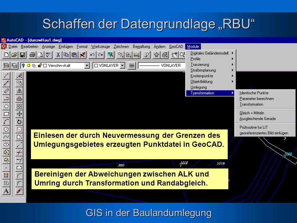 GIS in der Baulandumlegung Schaffen der Datengrundlage RBU Einlesen der durch Neuvermessung der Grenzen des Umlegungsgebietes erzeugten Punktdatei in