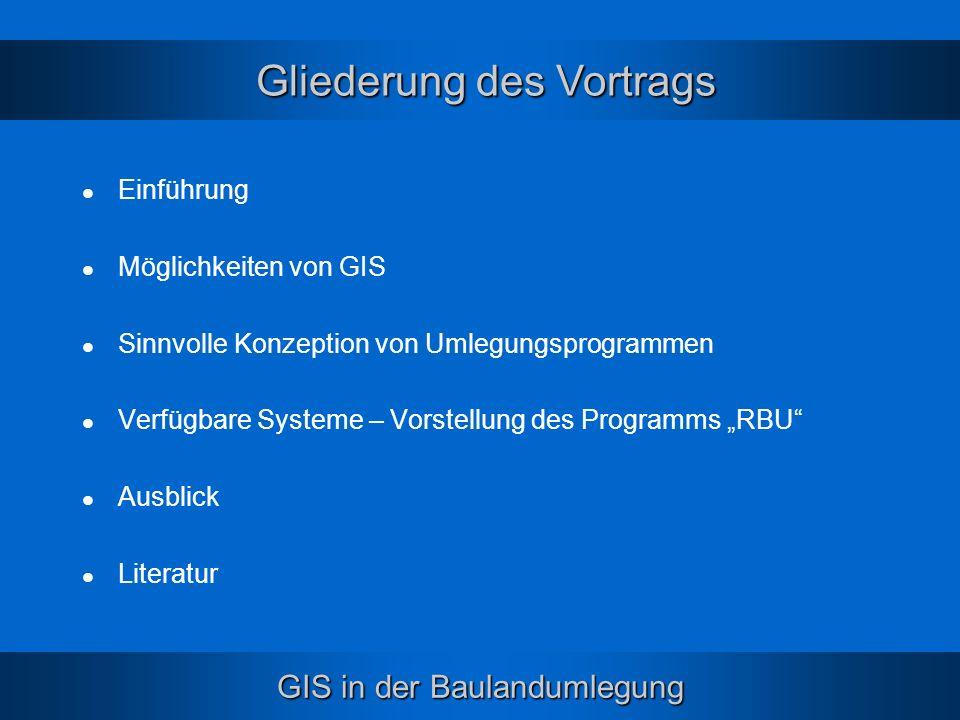 GIS in der Baulandumlegung Einführung Möglichkeiten von GIS Sinnvolle Konzeption von Umlegungsprogrammen Verfügbare Systeme – Vorstellung des Programm