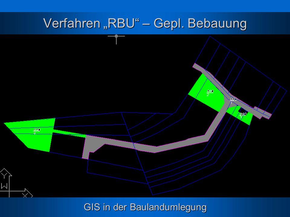 GIS in der Baulandumlegung Verfahren RBU – Gepl. Bebauung
