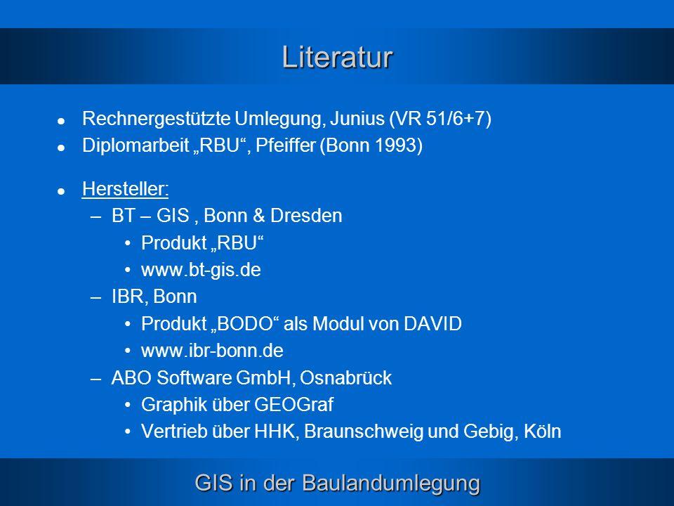 GIS in der Baulandumlegung Rechnergestützte Umlegung, Junius (VR 51/6+7) Diplomarbeit RBU, Pfeiffer (Bonn 1993) Hersteller: –BT – GIS, Bonn & Dresden