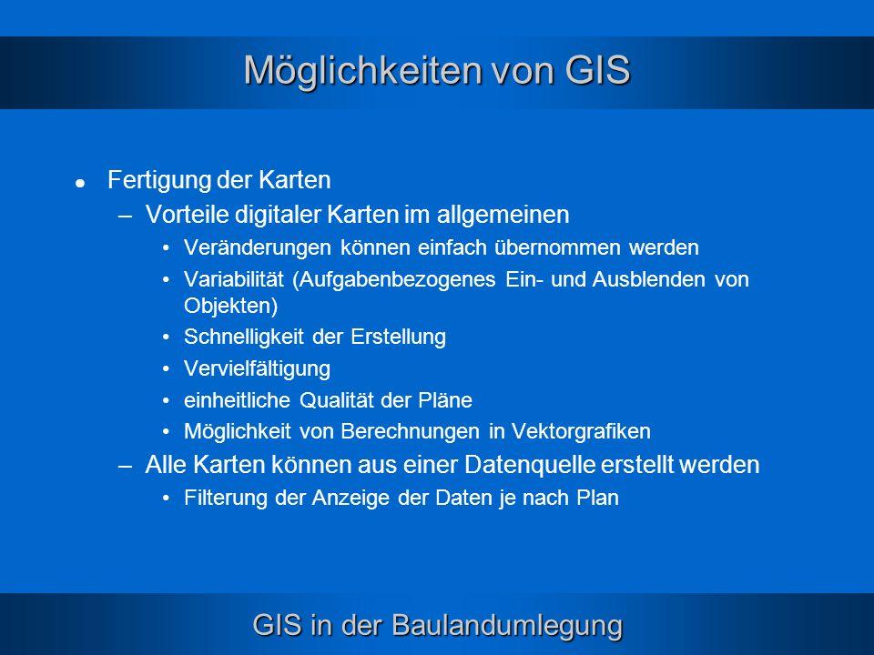 GIS in der Baulandumlegung Möglichkeiten von GIS Fertigung der Karten –Vorteile digitaler Karten im allgemeinen Veränderungen können einfach übernomme