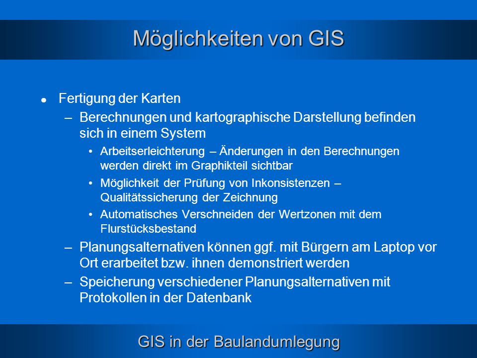GIS in der Baulandumlegung Rechnergestützte Umlegung, Junius (VR 51/6+7) Diplomarbeit RBU, Pfeiffer (Bonn 1993) Hersteller: –BT – GIS, Bonn & Dresden Produkt RBU www.bt-gis.de –IBR, Bonn Produkt BODO als Modul von DAVID www.ibr-bonn.de –ABO Software GmbH, Osnabrück Graphik über GEOGraf Vertrieb über HHK, Braunschweig und Gebig, Köln Literatur