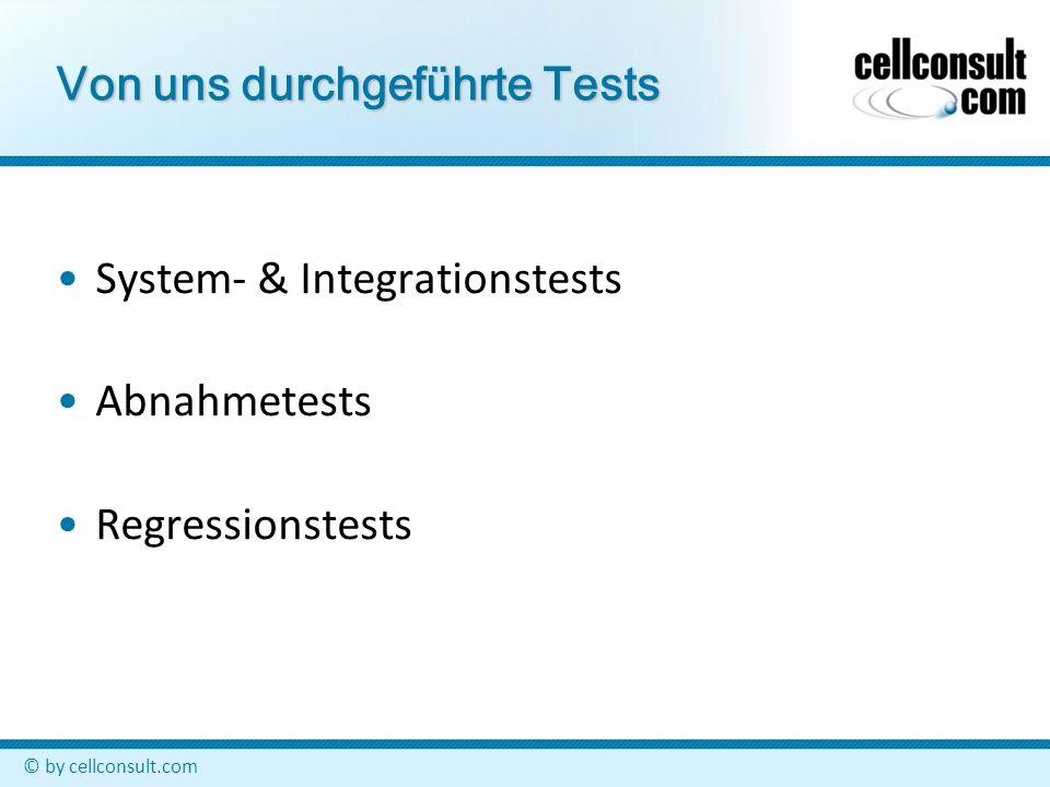 © by cellconsult.com Unser Ansatz Methodischer Testansatz (keine Zufalls/Einzeltests) Test basiert auf Spezifikationen Use Cases sind die Basis für unsere Testfälle Focus auf Prozesse aus der Sicht des Anwenders Umsetzung vertikaler & horizontaler Verfolgbarkeit Holistische Systemsicht End-to-end Test