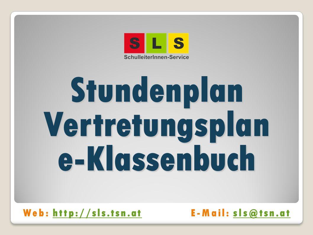 Stundenplan Vertretungsplan e-Klassenbuch Web: http://sls.tsn.atE-Mail: sls@tsn.athttp://sls.tsn.atsls@tsn.at
