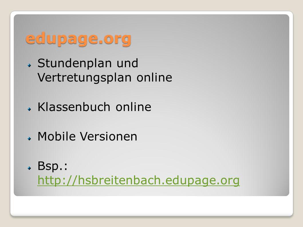 edupage.org Stundenplan und Vertretungsplan online Klassenbuch online Mobile Versionen Bsp.: http://hsbreitenbach.edupage.org http://hsbreitenbach.edupage.org