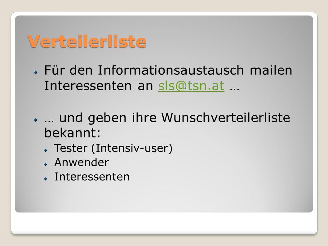 Verteilerliste Für den Informationsaustausch mailen Interessenten an sls@tsn.at …sls@tsn.at … und geben ihre Wunschverteilerliste bekannt: Tester (Intensiv-user) Anwender Interessenten