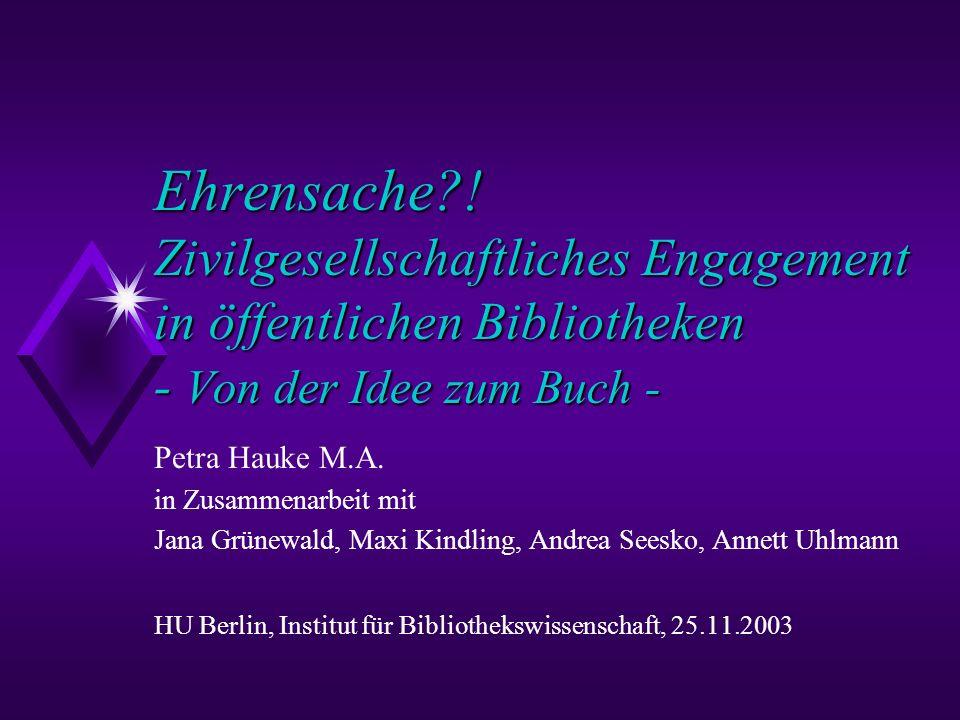 Ehrensache?! Zivilgesellschaftliches Engagement in öffentlichen Bibliotheken - Von der Idee zum Buch - Petra Hauke M.A. in Zusammenarbeit mit Jana Grü