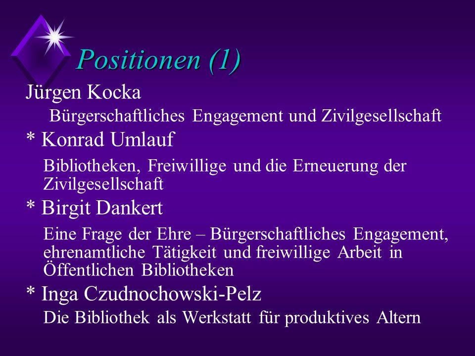 Positionen (1) Jürgen Kocka Bürgerschaftliches Engagement und Zivilgesellschaft * Konrad Umlauf Bibliotheken, Freiwillige und die Erneuerung der Zivil