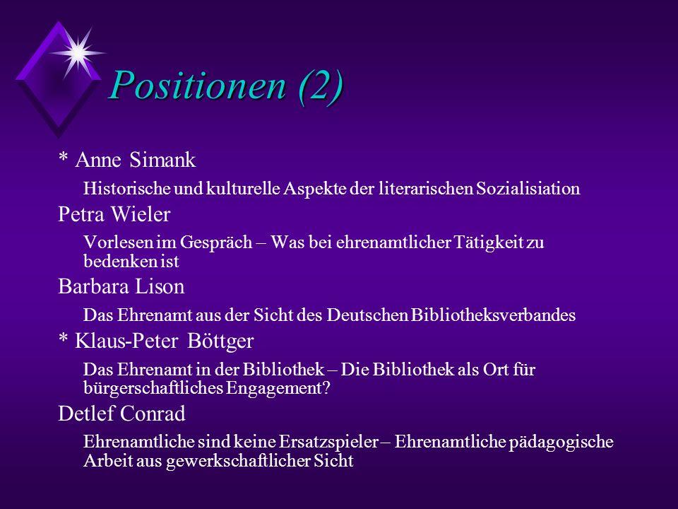 Positionen (2) * Anne Simank Historische und kulturelle Aspekte der literarischen Sozialisiation Petra Wieler Vorlesen im Gespräch – Was bei ehrenamtl