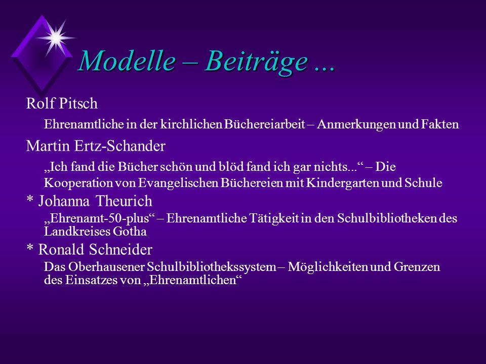 Modelle – Beiträge... Rolf Pitsch Ehrenamtliche in der kirchlichen Büchereiarbeit – Anmerkungen und Fakten Martin Ertz-Schander Ich fand die Bücher sc