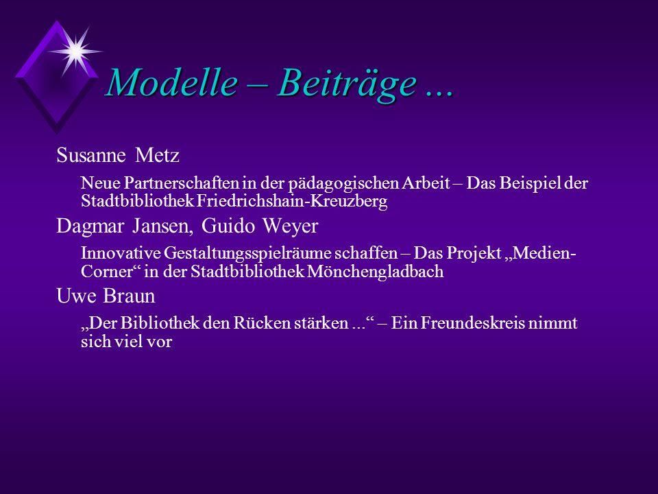 Modelle – Beiträge... Susanne Metz Neue Partnerschaften in der pädagogischen Arbeit – Das Beispiel der Stadtbibliothek Friedrichshain-Kreuzberg Dagmar