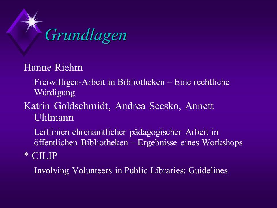 Grundlagen Hanne Riehm Freiwilligen-Arbeit in Bibliotheken – Eine rechtliche Würdigung Katrin Goldschmidt, Andrea Seesko, Annett Uhlmann Leitlinien eh