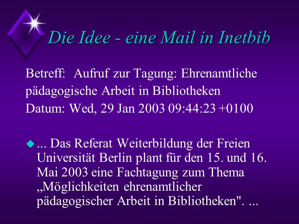 Die Idee - eine Mail in Inetbib Betreff: Aufruf zur Tagung: Ehrenamtliche pädagogische Arbeit in Bibliotheken Datum: Wed, 29 Jan 2003 09:44:23 +0100 u