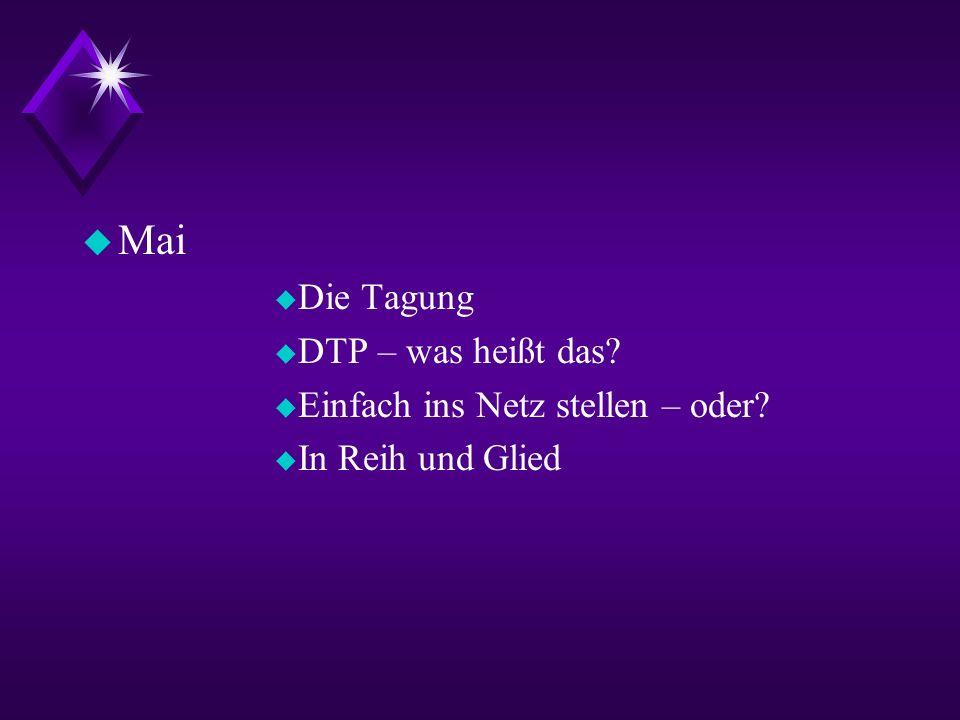 u Mai u Die Tagung u DTP – was heißt das? u Einfach ins Netz stellen – oder? u In Reih und Glied
