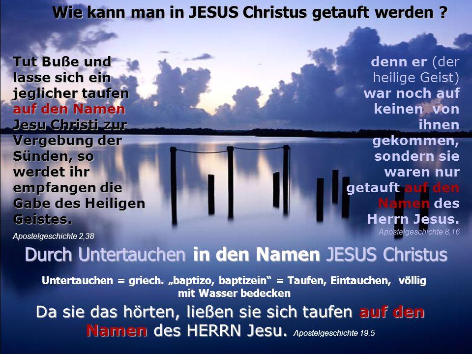 Wie kann man in JESUS Christus getauft werden .