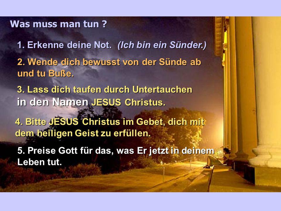 Was muss man tun .1. Erkenne deine Not. (Ich bin ein Sünder.) 2.