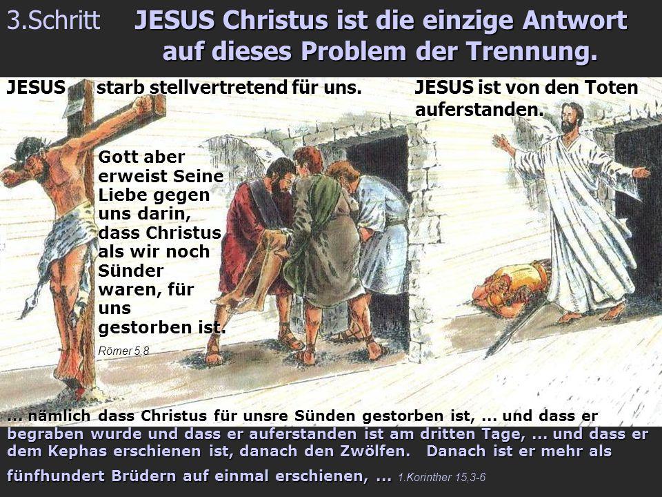 3.Schritt JESUS Christus ist die einzige Antwort auf dieses Problem der Trennung.