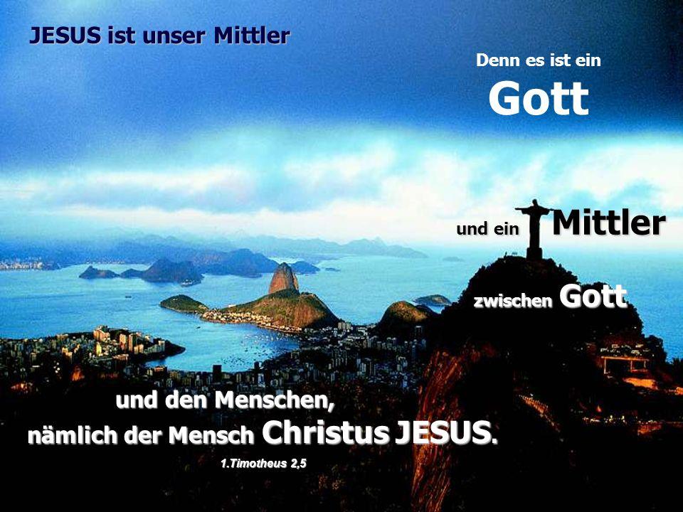 JESUS ist unser Mittler nämlich der Mensch Christus JESUS.