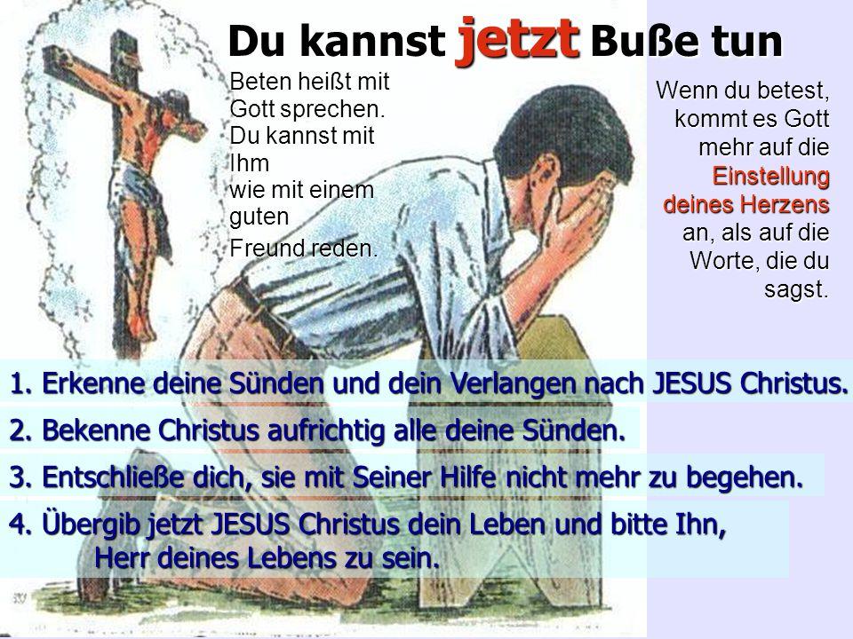 Du kannst jetzt Buße tun Beten heißt mit Gott sprechen.