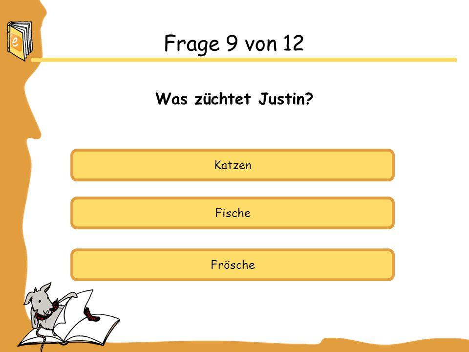 Katzen Fische Frösche Frage 9 von 12 Was züchtet Justin