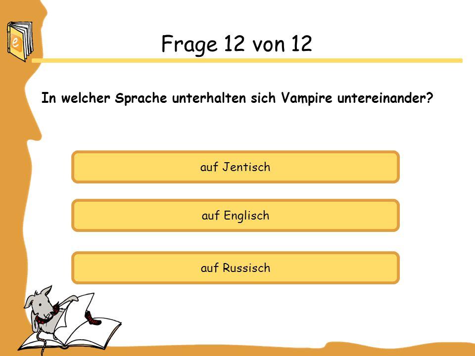 auf Jentisch auf Englisch auf Russisch Frage 12 von 12 In welcher Sprache unterhalten sich Vampire untereinander