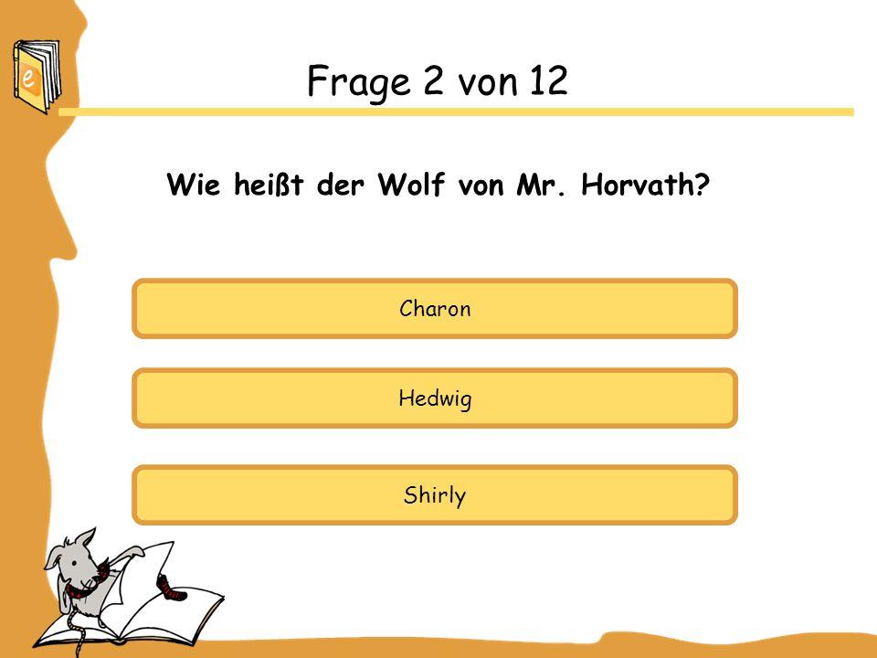 Charon Hedwig Shirly Frage 2 von 12 Wie heißt der Wolf von Mr. Horvath