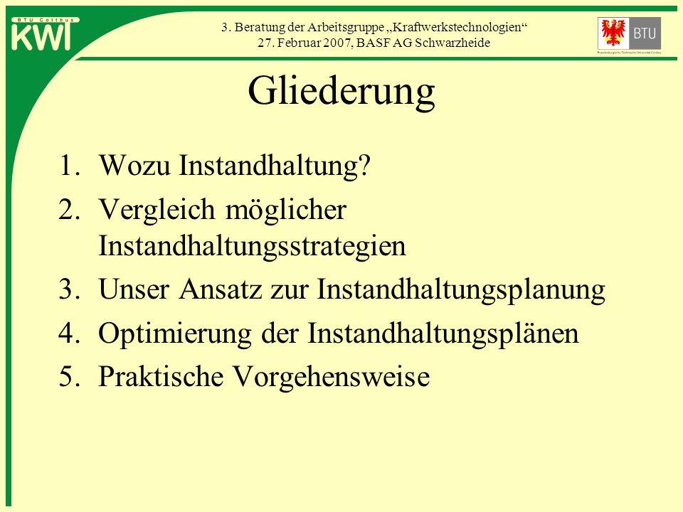 3. Beratung der Arbeitsgruppe Kraftwerkstechnologien 27. Februar 2007, BASF AG Schwarzheide Gliederung 1.Wozu Instandhaltung? 2.Vergleich möglicher In