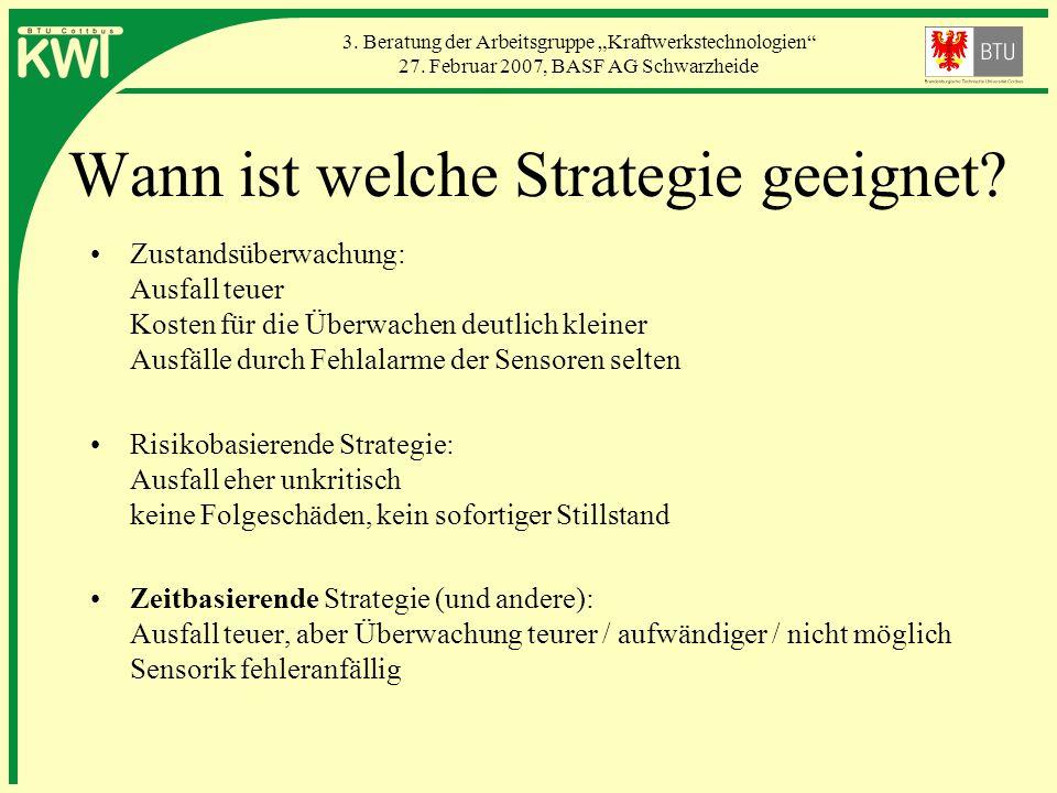 3. Beratung der Arbeitsgruppe Kraftwerkstechnologien 27. Februar 2007, BASF AG Schwarzheide Wann ist welche Strategie geeignet? Zustandsüberwachung: A