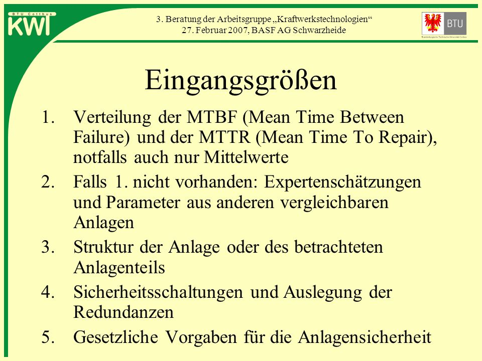 3. Beratung der Arbeitsgruppe Kraftwerkstechnologien 27. Februar 2007, BASF AG Schwarzheide Eingangsgrößen 1.Verteilung der MTBF (Mean Time Between Fa