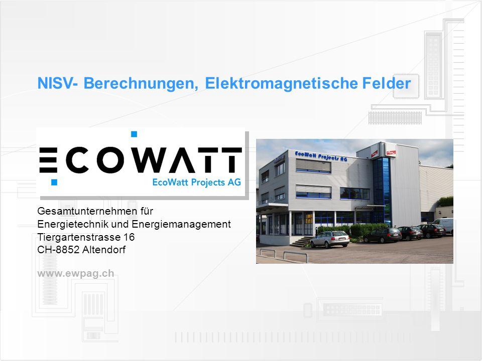 NISV- Berechnungen, Elektromagnetische Felder www.ewpag.ch Gesamtunternehmen für Energietechnik und Energiemanagement Tiergartenstrasse 16 CH-8852 Alt