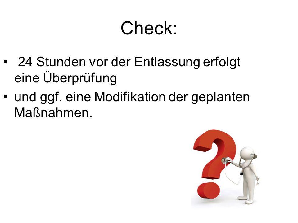 Check: 24 Stunden vor der Entlassung erfolgt eine Überprüfung und ggf. eine Modifikation der geplanten Maßnahmen.
