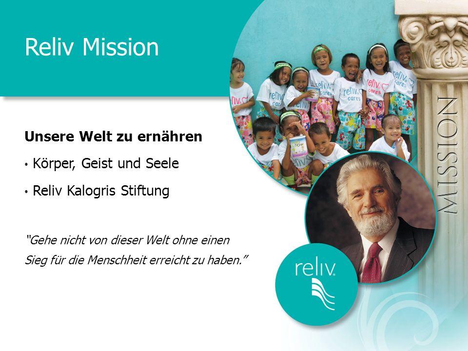 Reliv Mission Unsere Welt zu ernähren Körper, Geist und Seele Reliv Kalogris Stiftung Gehe nicht von dieser Welt ohne einen Sieg für die Menschheit er