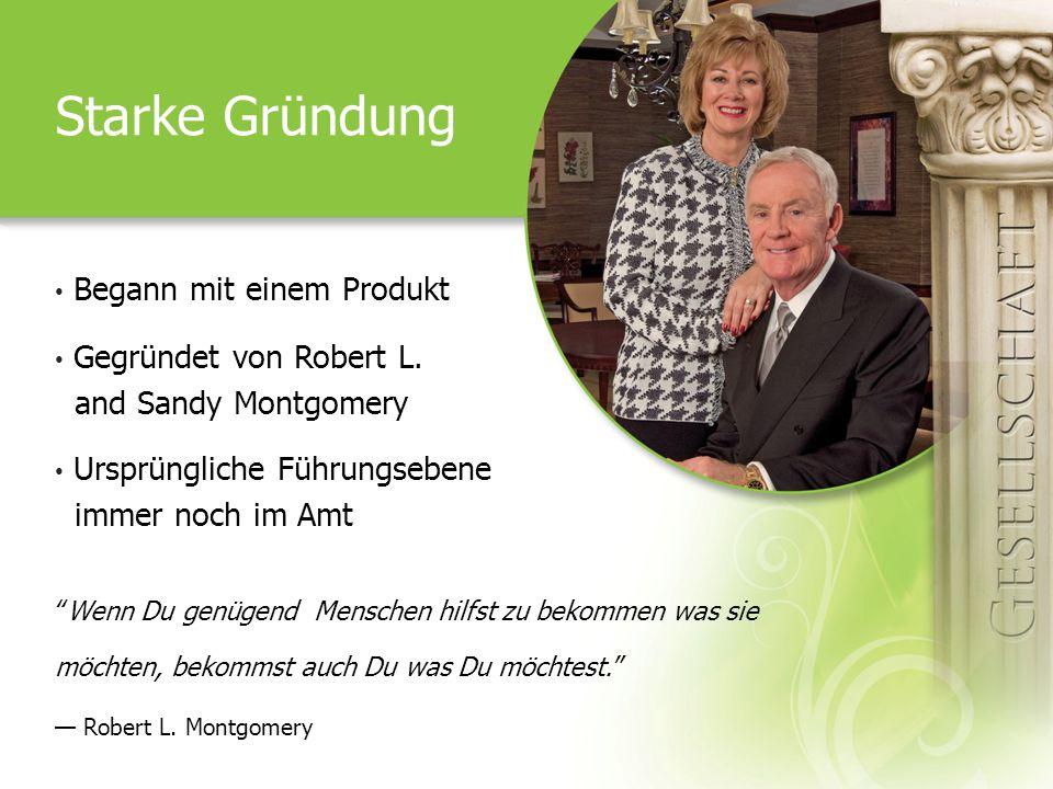 Starke Gründung Begann mit einem Produkt Gegründet von Robert L. and Sandy Montgomery Ursprüngliche Führungsebene immer noch im Amt Wenn Du genügend M